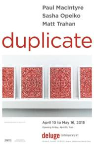 "Poster for ""Duplicate"" at Deluge Contemporary Art (Victoria BC), 2015."